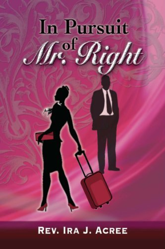 In Pursuit of Mr. Right  by  Ira J. Acree