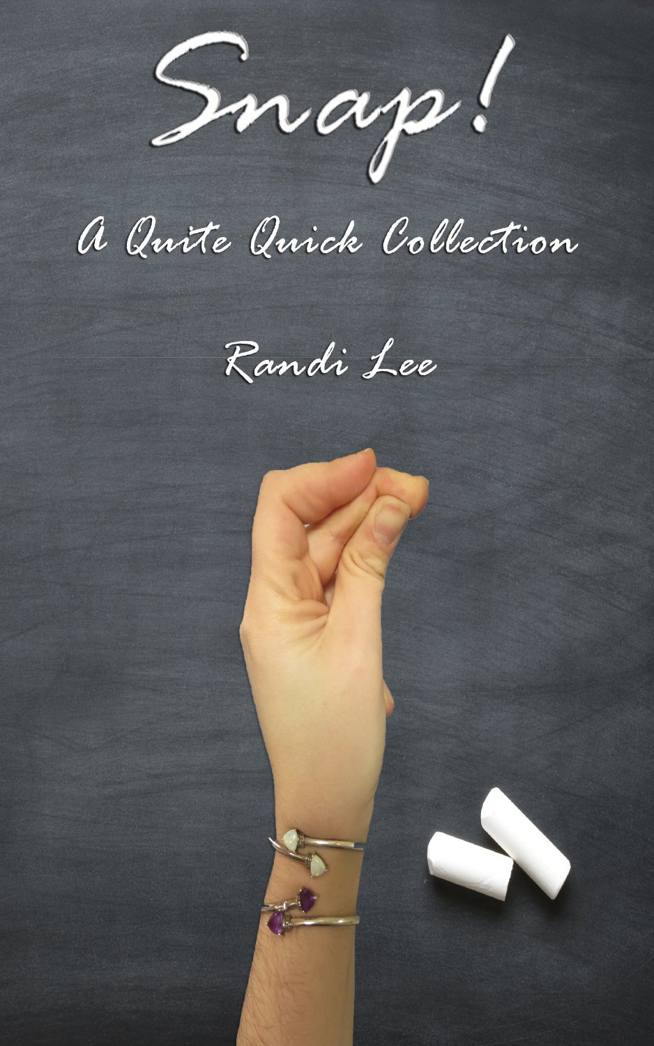 Snap! A Quite Quick Collection  by  Randi Lee
