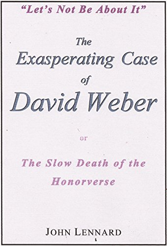 The Exasperating Case of David Weber, or, The Slow Death of the Honorverse John Lennard