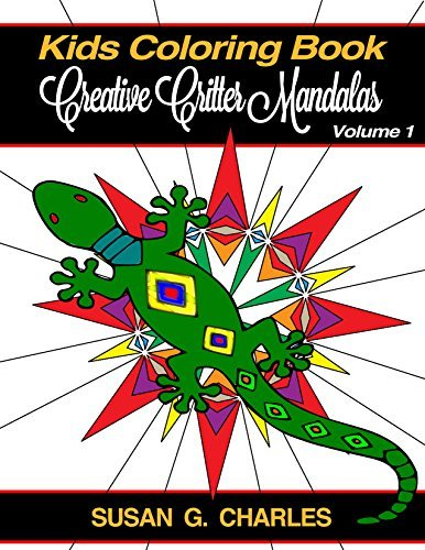 Creative Critter Mandalas for Kids (Animal Coloring Books for Kids Book 1)  by  Susan G. Charles
