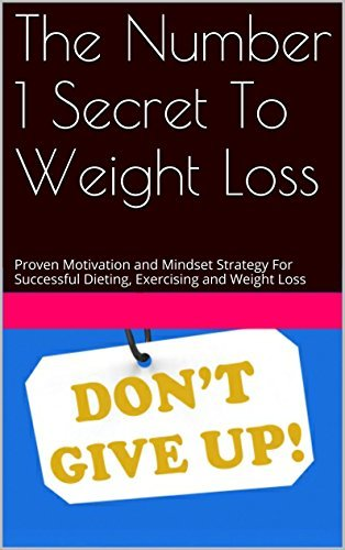 The Number 1 Secret To Weight Loss: Proven Motivation and Mindset Strategy For Successful Dieting, Exercising and Weight Loss Dave Nicholas