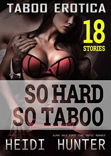 TABOO ROMANCE: So Hard So Taboo: Alpha Male First Time Forbidden Romance Box Set (Dirty Taboo Stories Collection Bundle Book 2) Heidi Hunter