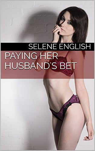 Paying Her Husbands Bet  by  Selene English