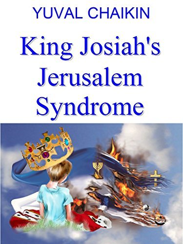 King Josiahs Jerusalem Syndrome (The Infant King and Other Priest Stories Book 2)  by  Yuval Chaikin