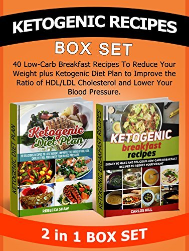 Ketogenic Recipes Box Set: 40 Low-Carb Breakfast Recipes To Reduce Your Weight plus Ketogenic Diet Plan to Improve the Ratio of HDL/LDL Cholesterol and ... Recipes books, Ketogenic Diet Books)  by  Rebecca Shaw