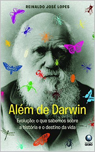 Além de Darwin: O que sabemos sobre a história e o destino da vida na Terra  by  Reinaldo José Lopes