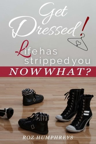 Get Dressed!: Life Has Stripped You...Now What?  by  Roz Humphreys