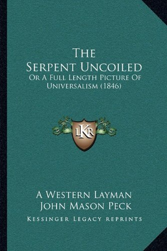 The Serpent Uncoiled: Or A Full Length Picture Of Universalism (1846) A Western Layman