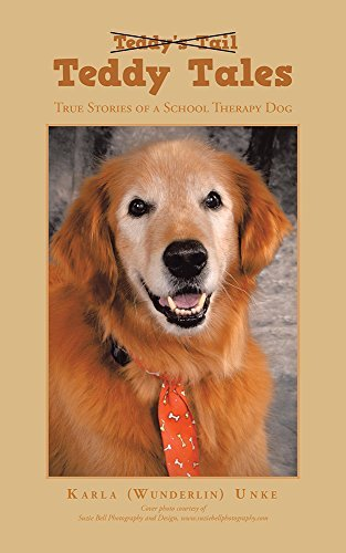 Teddy Tales: True Stories of a School Therapy Dog  by  Karla (Wunderlin) Unke