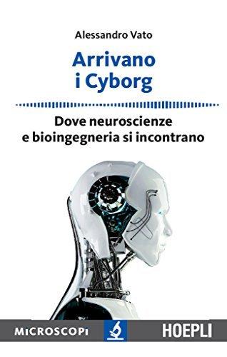 Arrivano i Cyborg: Dove neuroscienze e bioingegneria si incontrano Alessandro Vato