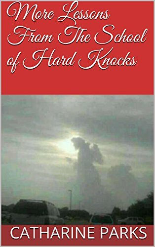 More Lessons From The School of Hard Knocks (Short Stories from the School of Hard Knocks Book 2)  by  Catharine L.J. Parks