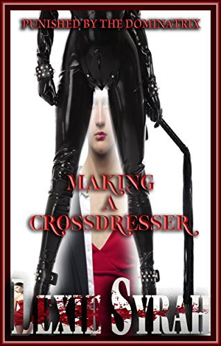Punished By The Dominatrix: (First Time Pegged By His Wife, Wearing His Wifes Panties, Femdom Spanking Punishments) (Making A Crossdresser Book 1) Lexie Syrah