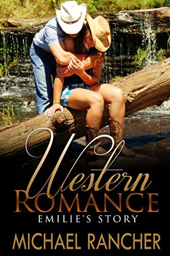 WESTERN ROMANCE: Emilys Story - A Violent Husband and a Dream of LOVE That Might Just Come True. MICHAEL RANCHER