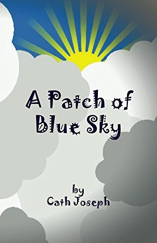 A Patch of Blue Sky  by  Cath Joseph