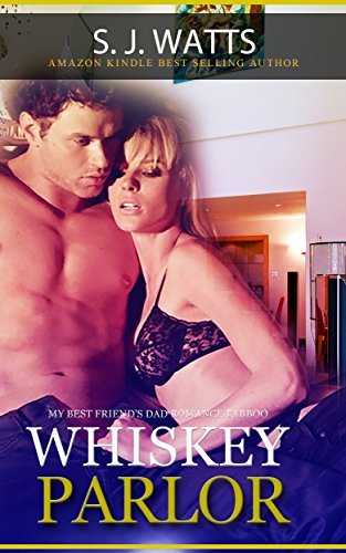 Whiskey Parlor: Older Men Younger Women Taboo Romance: My Best Friends Dad  by  S. J. WATTS