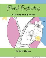 Floral Festivities: A Coloring Book of Nature (Coloring Books #4)  by  Emily M. Morgan