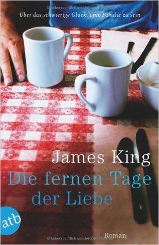 Die fernen Tage der Liebe James King