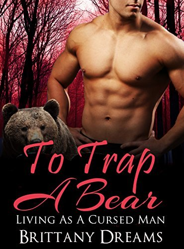 ROMANCE: To Trap A Bear ( Bear Shifter BBW Paranormal Romance ) (Bear Shapeshifter New Adult Romance) Brittany Dreams
