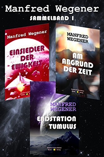 Science Fiction Sammelband 1: Romane 1-3 (3 Science-Fiction-Romane)  by  Manfred Wegener