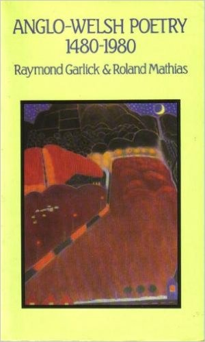 Anglo-Welsh Poetry, 1480-1990  by  Raymond Garlick