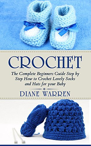 Crochet for babies : The Complete Step  by  Step Beginners Guide How to Crochet Lovely Socks and Hats for your Baby by Diane Warren