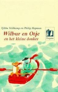 Wilbur en Otje en het kleine donker Tjibbe Veldkamp en Philip Hopman