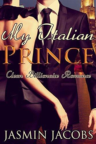 My Italian Prince: Clean Billionaire Romance (Exiled From Paradise Book 1) JASMIN JACOBS