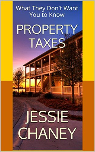 Property Taxes: What They Dont Want You to Know  by  Jessie Chaney