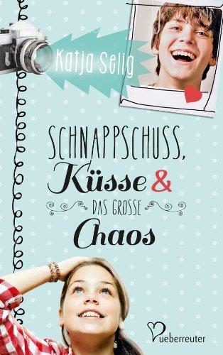 Schnappschuss, Küsse und das große Chaos  by  Katja Selig