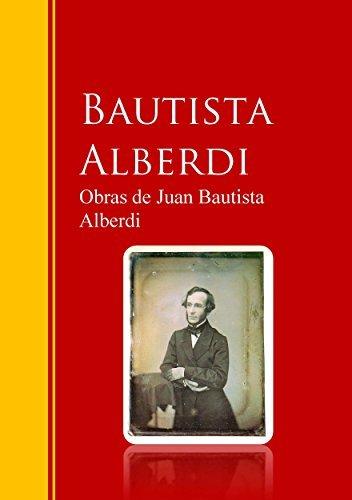 Obras de Juan Bautista Alberdi: Biblioteca de Grandes Escritores  by  Juan Bautista Alberdi