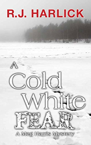 A Cold White Fear: A Meg Harris Mystery  by  R.J. Harlick