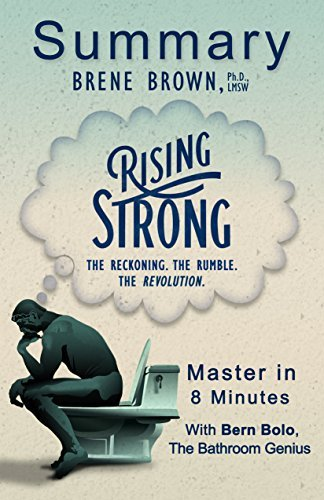Rising Strong: The Reckoning. The Rumble. The Revolution. Brené Brown | An 8-Minute Summary by Bern Bolo