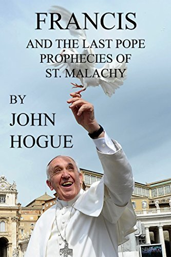 Francis and the Last Pope Prophecies of St. Malachy  by  John Hogue