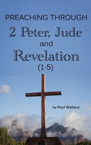 Preaching Through 2Peter, Jude, and Revelation 1-5 Paul Wallace
