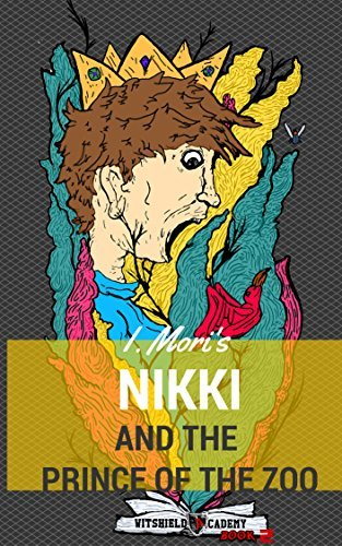 Nikki and the Prince of the Zoo: (Fantasy Adventure Series) (Witshield Academy Book 2)  by  I. Mori