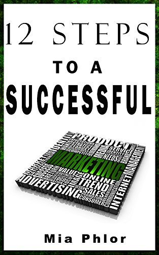 12 Steps to a Successful Marketing: Becoming a Network Marketing Professional with Words that Sell  by  Mia Phlor