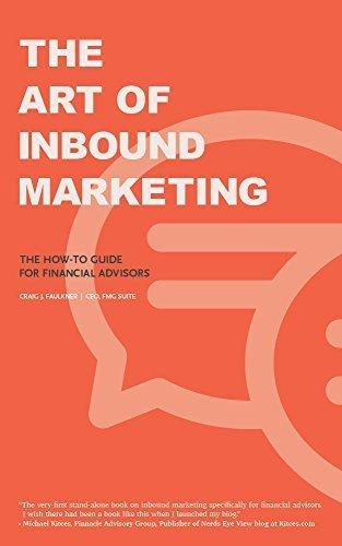 The Art of Inbound Marketing: The How to Guide for Financial Advisors Craig J. Faulkner
