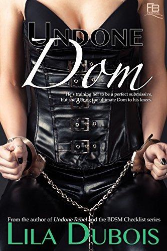 Undone Dom (Undone Lovers Book 2) Lila Dubois