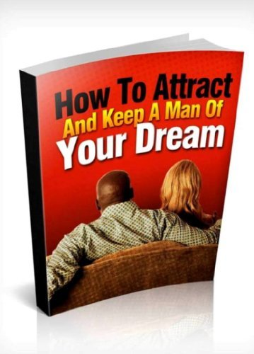 HOW TO ATTRACT AND KEEP A MA N OF YOUR DREAM Simon Orjinta