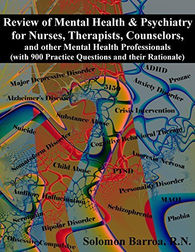 Review of Mental Health and Psychiatry for Nurses, Therapists, Counselors and other Mental Health Professionals: (with 900 Practice Questions and their Rationale)  by  Solomon Barroa R.N.