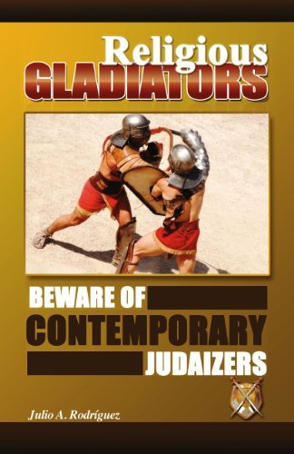 Religious Gladiators. Beware of Contemporary Judaizers Julio A. Rodriguez