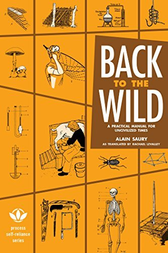 Back to the Wild: A Practical Manual for Uncivilized Times (Process Self-reliance Series)  by  Alain Saury