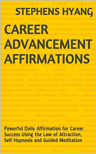 Career Advancement Affirmations: Powerful Daily Affirmation for Career Success Using the Law of Attraction, Self-Hypnosis and Guided Meditation  by  Stephens Hyang