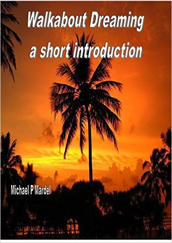 Walkabout Dreaming: a short introduction (Walkabout #2) Michael Mardel