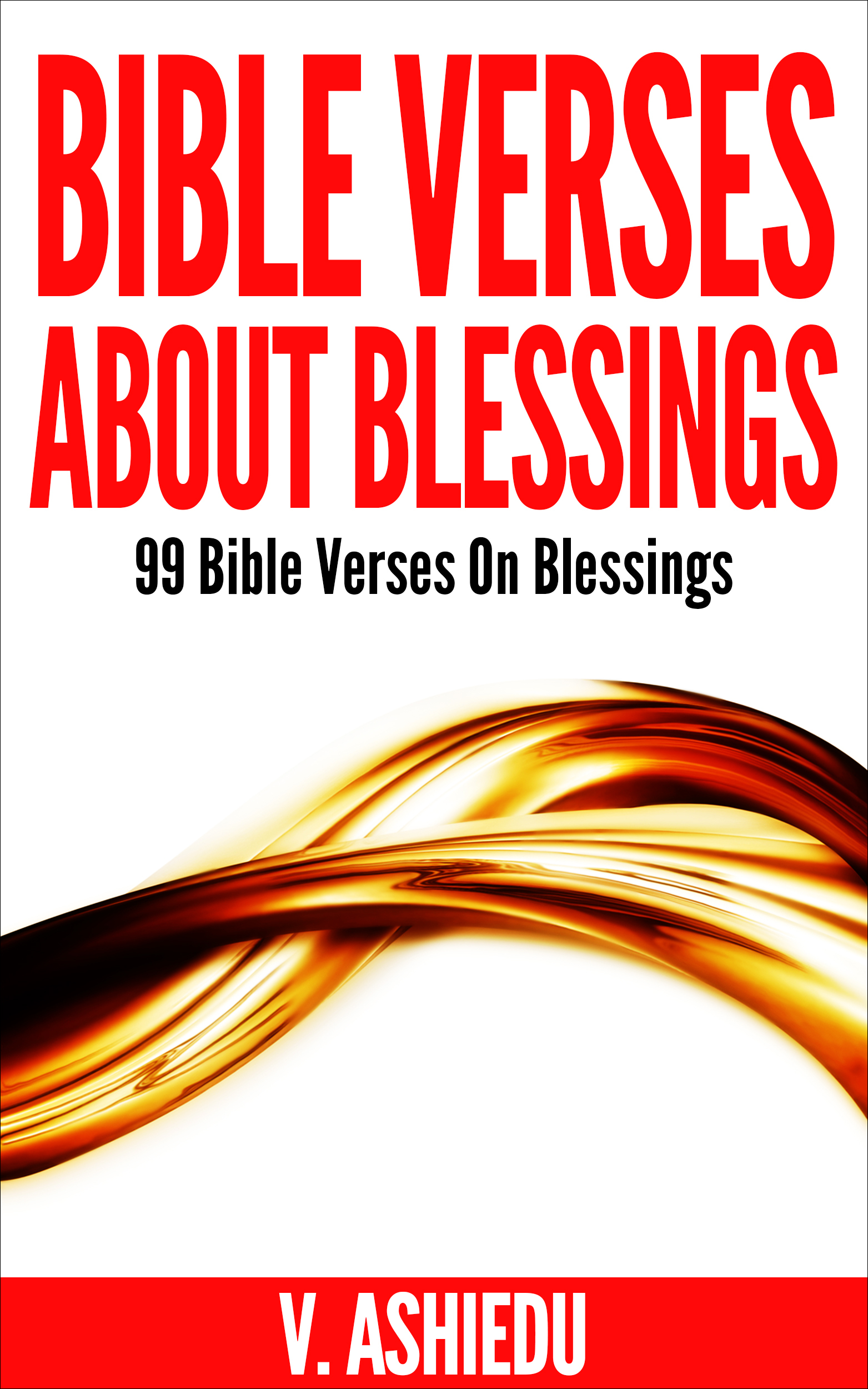 Bible Verses About Blessings: 99 Bible Verses on Blessings  by  V. Ashiedu