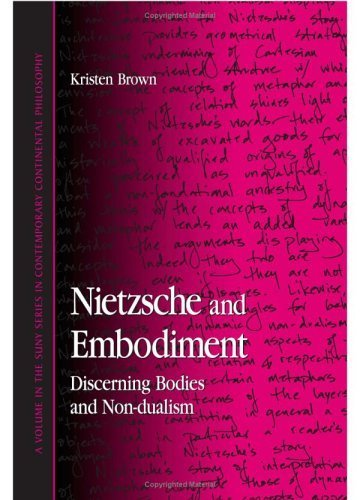 Nietzsche And Embodiment: Discerning Bodies And Non-dualism (Suny Series in Contemporary Continental Philosophy) Kristen Brown