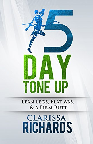 The 15 Day Tone Up: Lean Legs, Flat Abs, and a Firm Butt Clarissa Richards