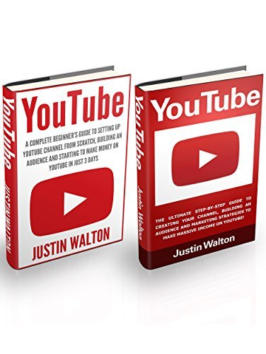 YouTube Box Set: A Complete Beginners Guide to Setting Up YouTube Channel, Building An Audience and Marketing Strategies To Make Money On Youtube!  by  Justin Walton