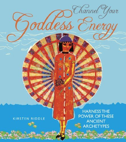 Channel Your Goddess Energy: Discover the power of these ancient archetypes Kirsten Riddle