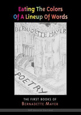 Eating the Colors of a Lineup of Words  by  Bernadette Mayer